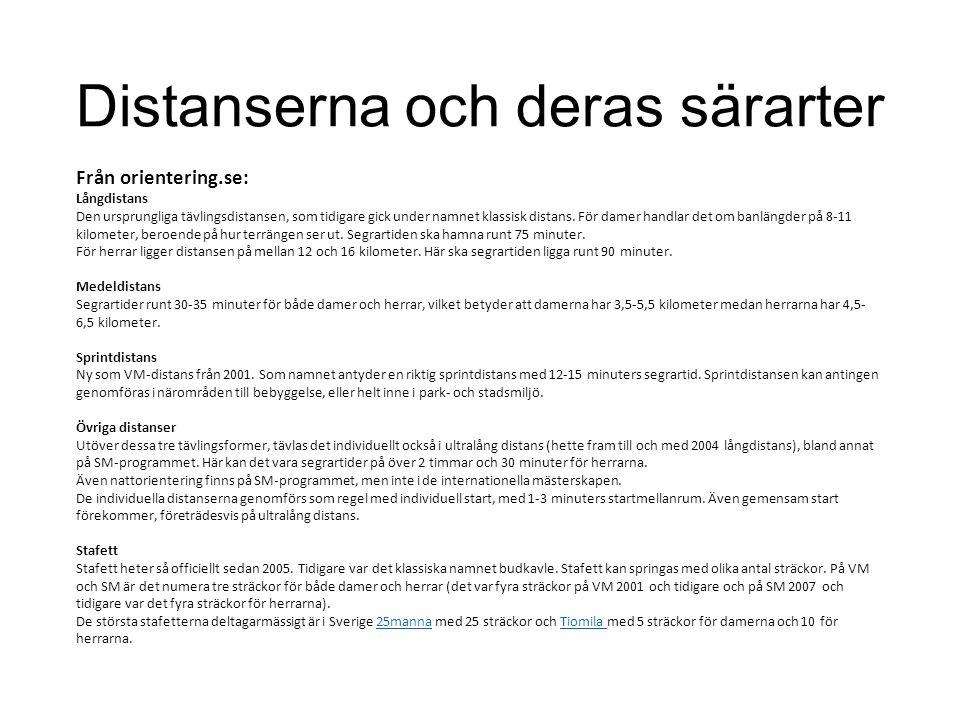 Distanserna och deras särarter Från orientering.se: Långdistans Den ursprungliga tävlingsdistansen, som tidigare gick under namnet klassisk distans.