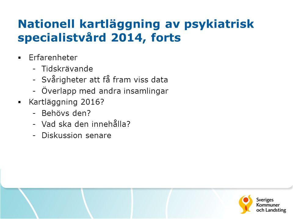 Nationell kartläggning av psykiatrisk specialistvård 2014, forts  Erfarenheter -Tidskrävande -Svårigheter att få fram viss data -Överlapp med andra insamlingar  Kartläggning 2016.