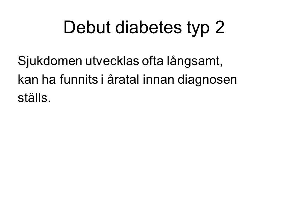 Debut diabetes typ 2 Sjukdomen utvecklas ofta långsamt, kan ha funnits i åratal innan diagnosen ställs.