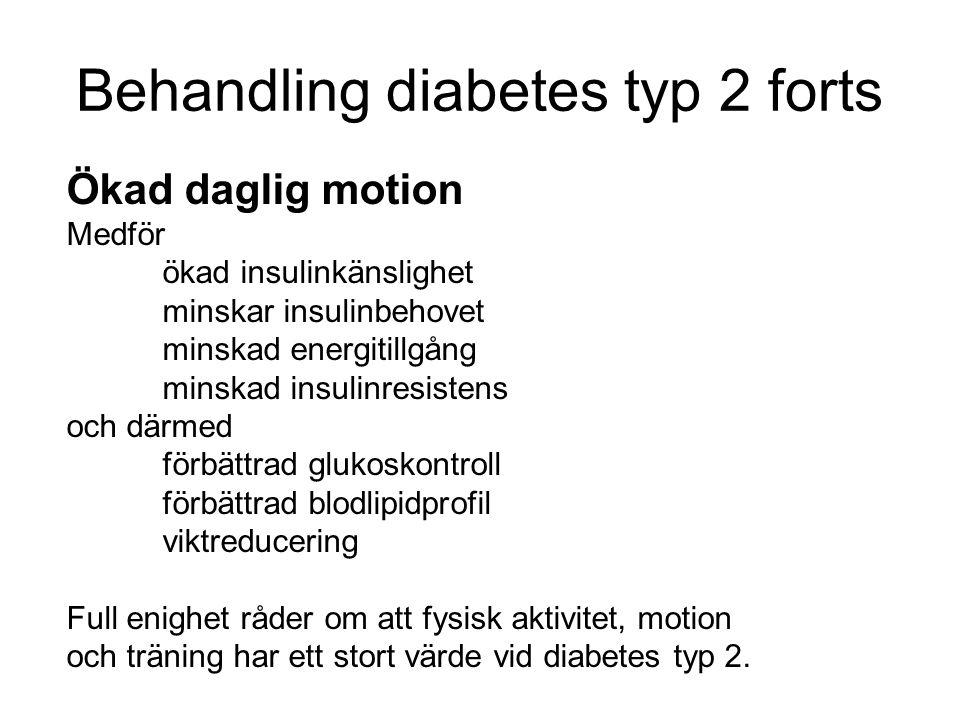 Behandling diabetes typ 2 forts Ökad daglig motion Medför ökad insulinkänslighet minskar insulinbehovet minskad energitillgång minskad insulinresistens och därmed förbättrad glukoskontroll förbättrad blodlipidprofil viktreducering Full enighet råder om att fysisk aktivitet, motion och träning har ett stort värde vid diabetes typ 2.