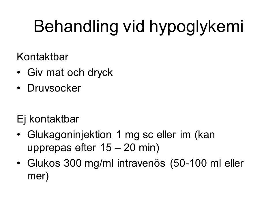 Behandling vid hypoglykemi Kontaktbar Giv mat och dryck Druvsocker Ej kontaktbar Glukagoninjektion 1 mg sc eller im (kan upprepas efter 15 – 20 min) Glukos 300 mg/ml intravenös (50-100 ml eller mer)