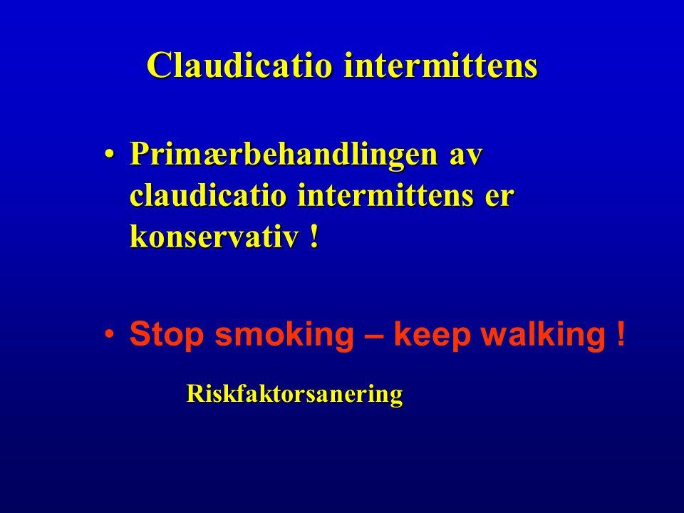 Claudicatio intermittens Primærbehandlingen av claudicatio intermittens er konservativ !Primærbehandlingen av claudicatio intermittens er konservativ .