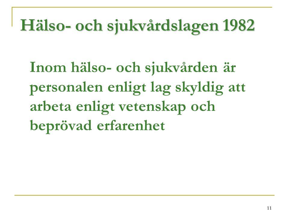 11 Hälso- och sjukvårdslagen 1982 Inom hälso- och sjukvården är personalen enligt lag skyldig att arbeta enligt vetenskap och beprövad erfarenhet 11