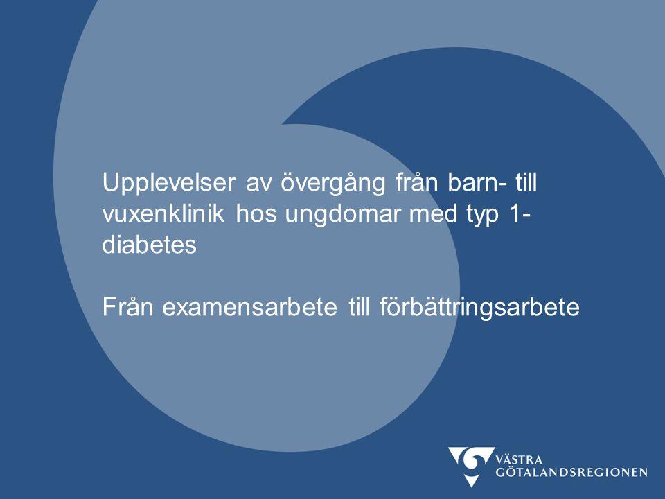 Upplevelser av övergång från barn- till vuxenklinik hos ungdomar med typ 1- diabetes Från examensarbete till förbättringsarbete