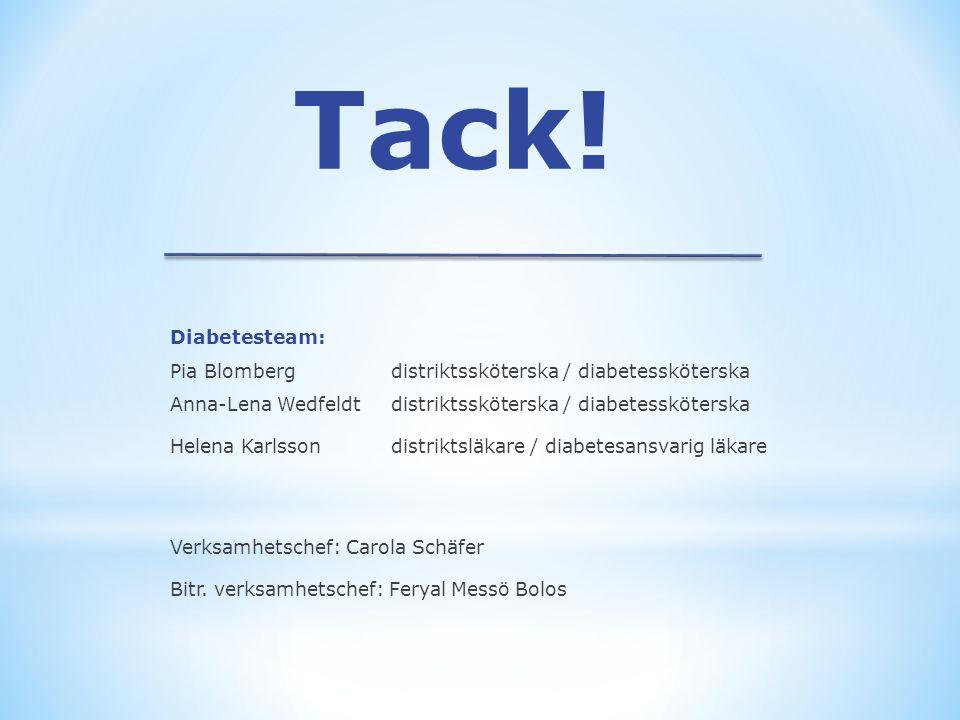 Tack! Diabetesteam: Pia Blomberg distriktssköterska / diabetessköterska Anna-Lena Wedfeldt distriktssköterska / diabetessköterska Helena Karlssondistr