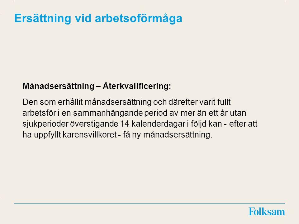 Innehållsyta Rubrikyta Ersättning vid arbetsoförmåga Månadsersättning – Återkvalificering: Den som erhållit månadsersättning och därefter varit fullt