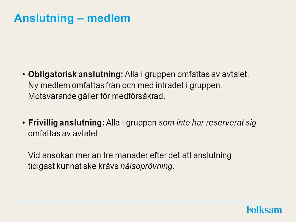 Innehållsyta Rubrikyta Anslutning – medlem Obligatorisk anslutning: Alla i gruppen omfattas av avtalet.