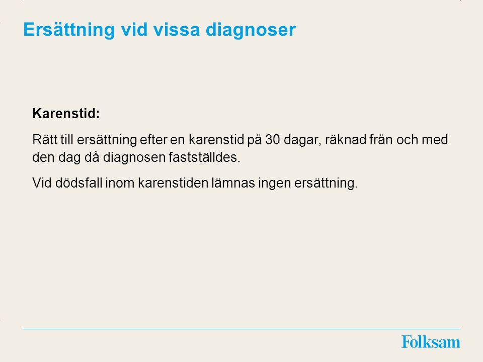 Innehållsyta Rubrikyta Ersättning vid vissa diagnoser Karenstid: Rätt till ersättning efter en karenstid på 30 dagar, räknad från och med den dag då diagnosen fastställdes.