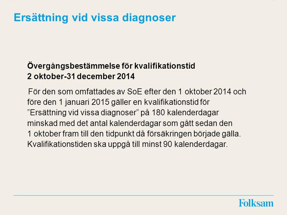 Innehållsyta Rubrikyta Ersättning vid vissa diagnoser Övergångsbestämmelse för kvalifikationstid 2 oktober-31 december 2014 För den som omfattades av