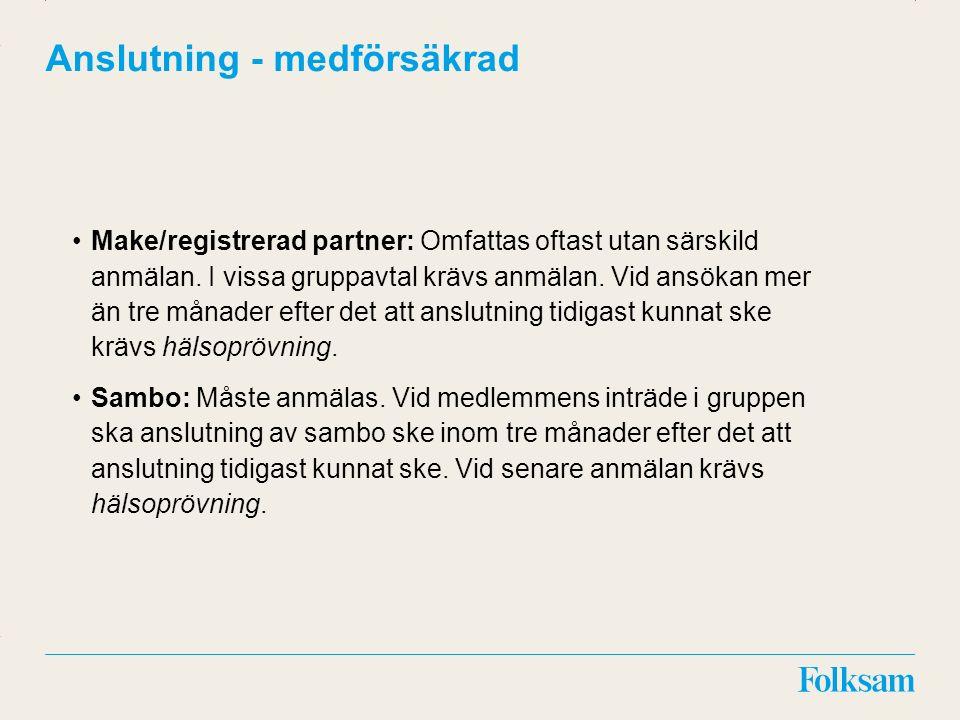 Innehållsyta Rubrikyta Anslutning - medförsäkrad Make/registrerad partner: Omfattas oftast utan särskild anmälan.