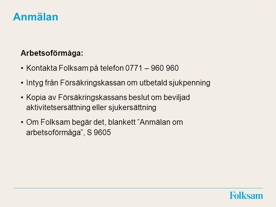 Innehållsyta Rubrikyta Anmälan Arbetsoförmåga: Kontakta Folksam på telefon 0771 – 960 960 Intyg från Försäkringskassan om utbetald sjukpenning Kopia a