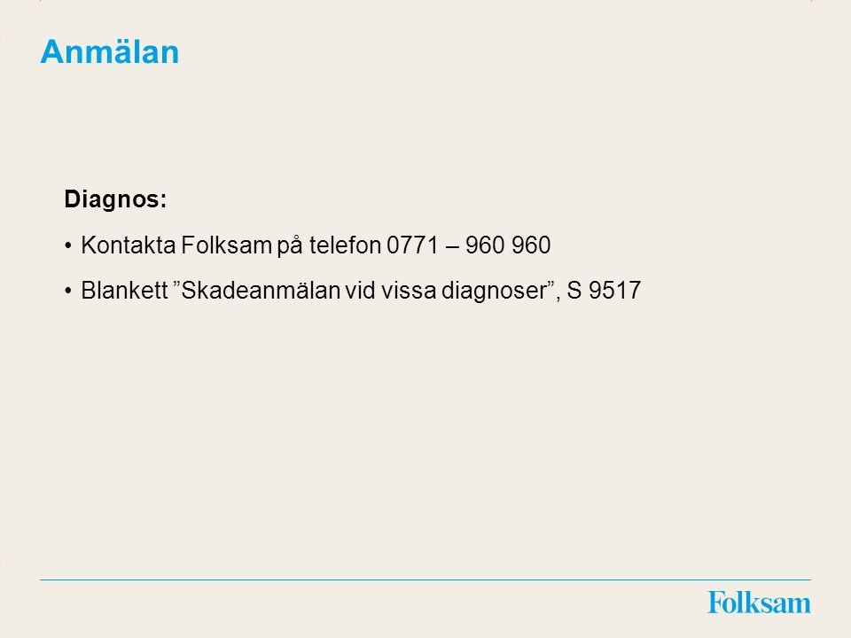 """Innehållsyta Rubrikyta Anmälan Diagnos: Kontakta Folksam på telefon 0771 – 960 960 Blankett """"Skadeanmälan vid vissa diagnoser"""", S 9517"""