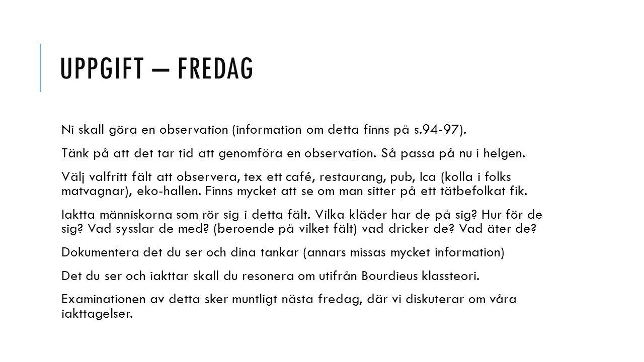 UPPGIFT – FREDAG Ni skall göra en observation (information om detta finns på s.94-97).