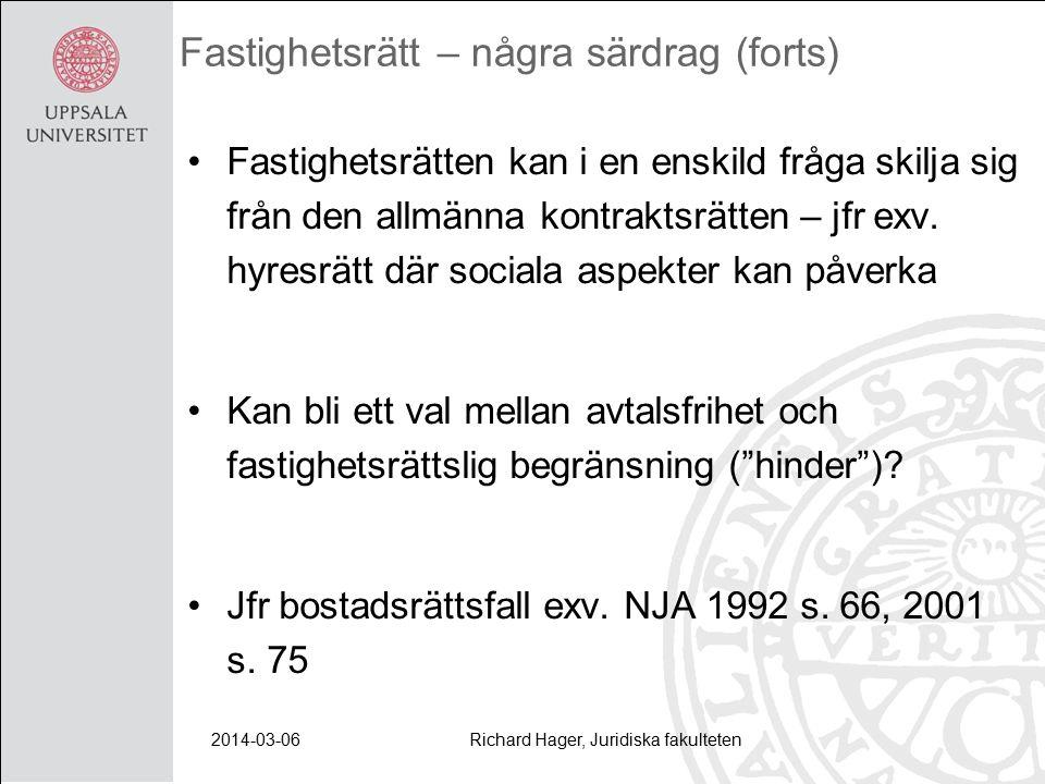 2014-03-06Richard Hager, Juridiska fakulteten Fastighetsrätt – några särdrag (forts) Fastighetsrätten kan i en enskild fråga skilja sig från den allmänna kontraktsrätten – jfr exv.
