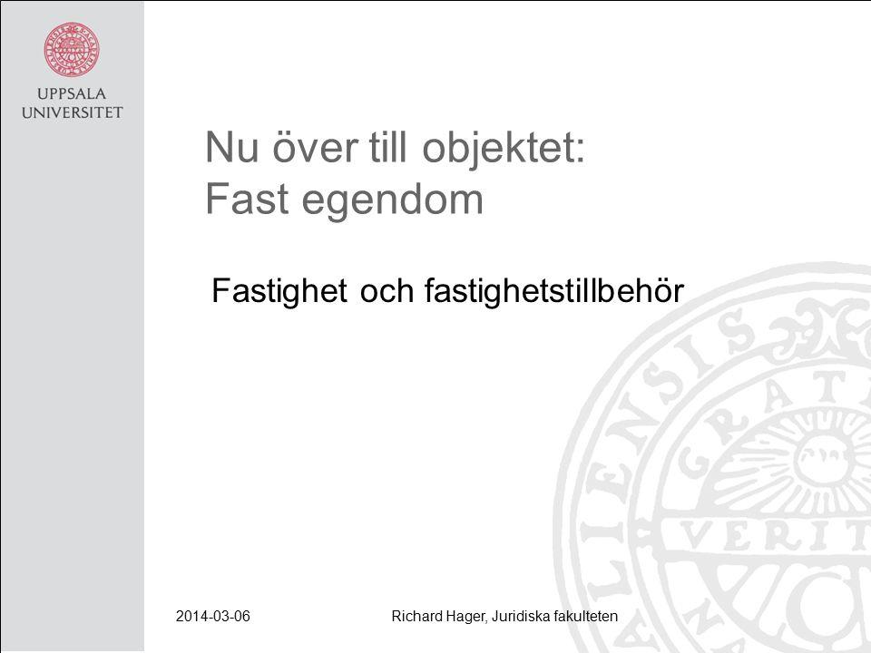 Nu över till objektet: Fast egendom Fastighet och fastighetstillbehör 2014-03-06Richard Hager, Juridiska fakulteten
