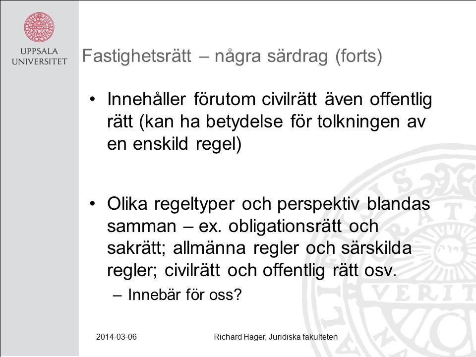 2014-03-06Richard Hager, Juridiska fakulteten Fastighetsrätt – några särdrag (forts) Innehåller förutom civilrätt även offentlig rätt (kan ha betydelse för tolkningen av en enskild regel) Olika regeltyper och perspektiv blandas samman – ex.