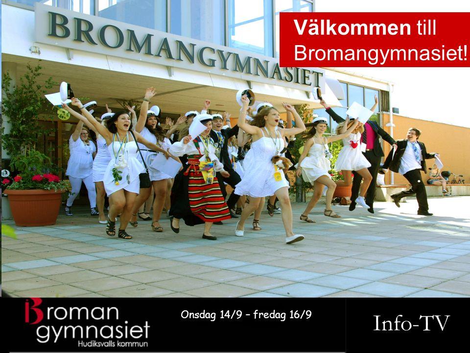 Info-TV Onsdag 14/9 – fredag 16/9 Välkommen till Bromangymnasiet!