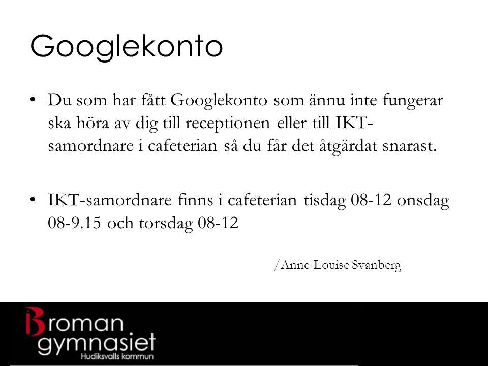 Googlekonto Du som har fått Googlekonto som ännu inte fungerar ska höra av dig till receptionen eller till IKT- samordnare i cafeterian så du får det åtgärdat snarast.