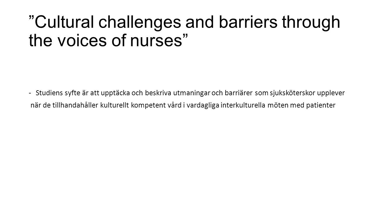 """Cultural challenges and barriers through the voices of nurses"" -Studiens syfte är att upptäcka och beskriva utmaningar och barriärer som sjukskötersk"