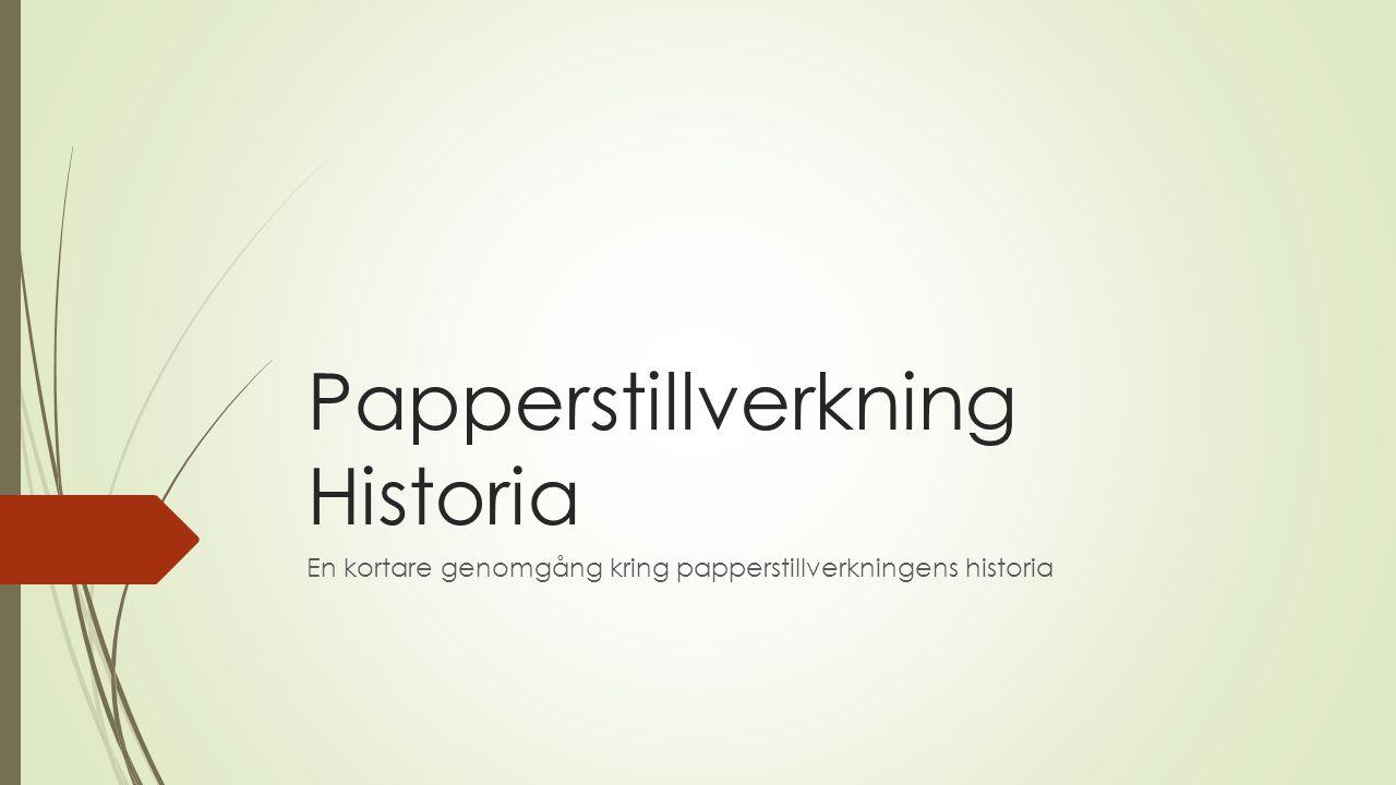 Papperstillverkning Historia En kortare genomgång kring papperstillverkningens historia