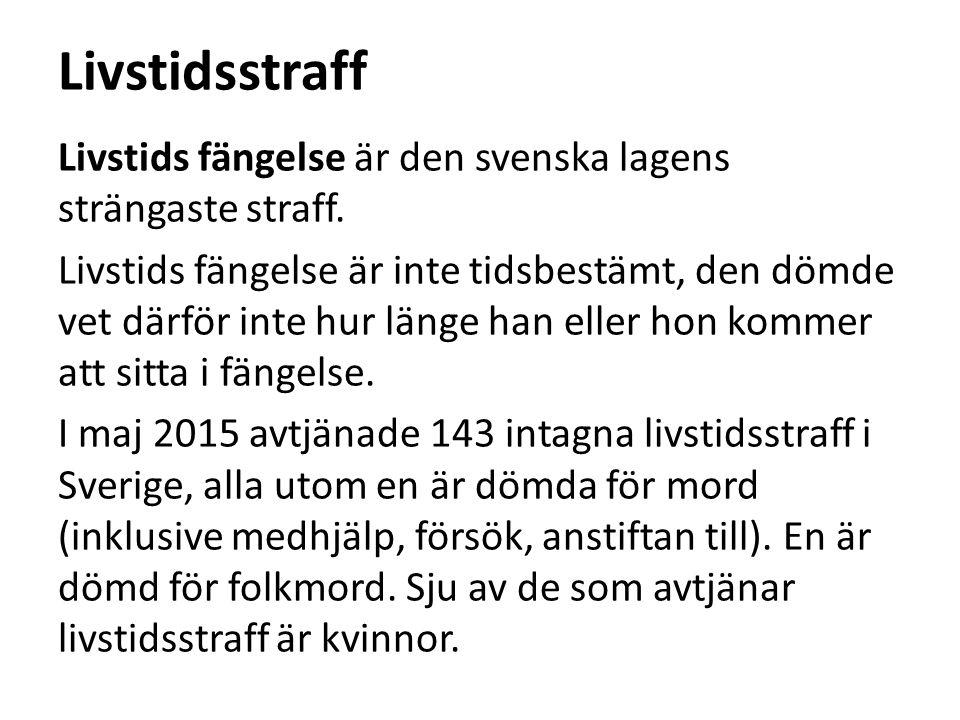 Livstidsstraff Livstids fängelse är den svenska lagens strängaste straff. Livstids fängelse är inte tidsbestämt, den dömde vet därför inte hur länge h