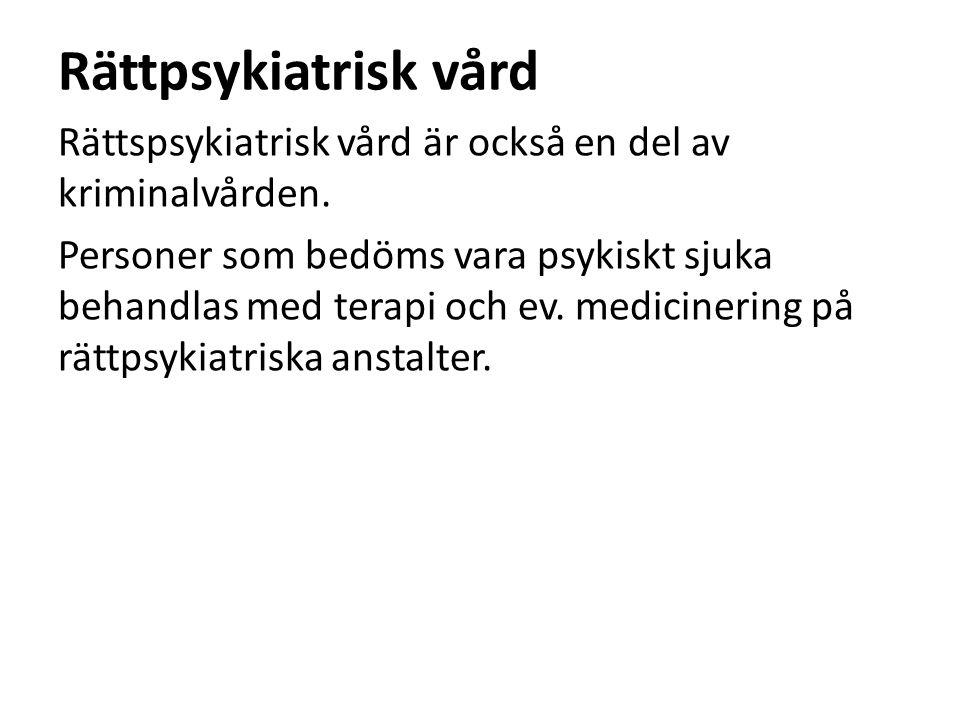 Rättpsykiatrisk vård Rättspsykiatrisk vård är också en del av kriminalvården.