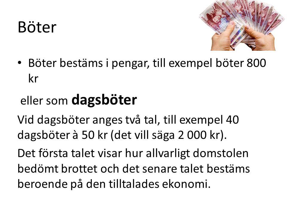 Böter Böter bestäms i pengar, till exempel böter 800 kr eller som dagsböter Vid dagsböter anges två tal, till exempel 40 dagsböter à 50 kr (det vill säga 2 000 kr).