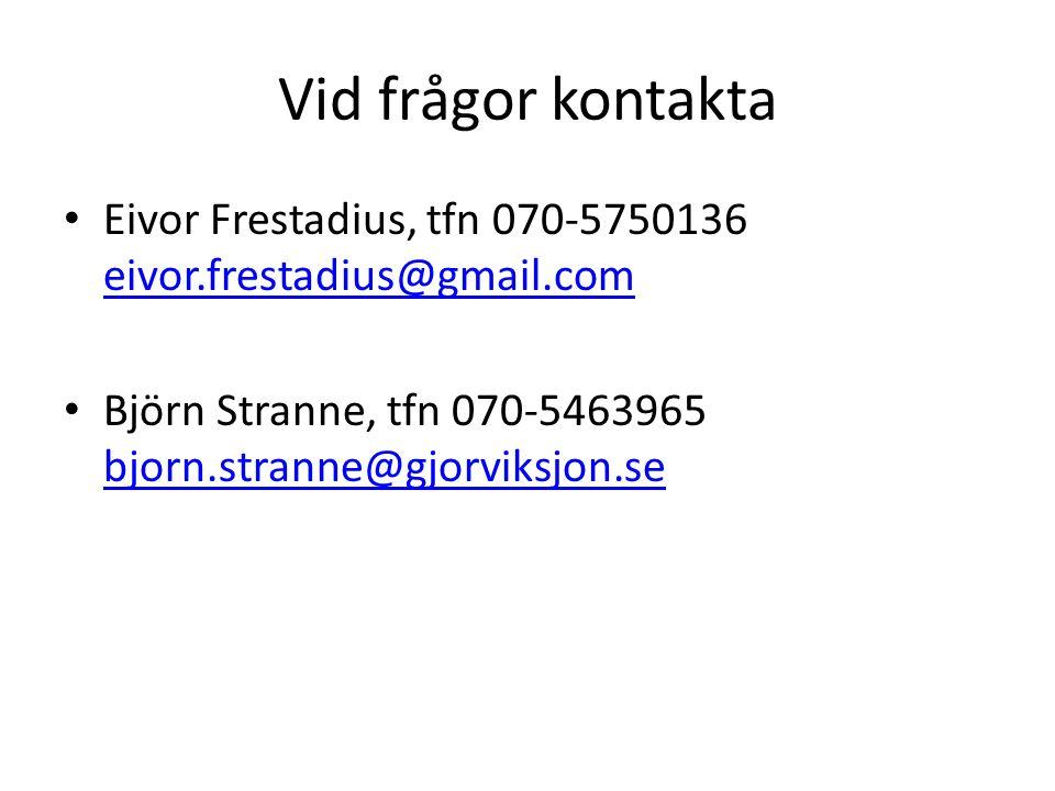 Vid frågor kontakta Eivor Frestadius, tfn 070-5750136 eivor.frestadius@gmail.com eivor.frestadius@gmail.com Björn Stranne, tfn 070-5463965 bjorn.stran