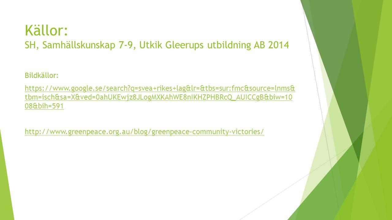 Källor: SH, Samhällskunskap 7-9, Utkik Gleerups utbildning AB 2014 Bildkällor: https://www.google.se/search?q=svea+rikes+lag&lr=&tbs=sur:fmc&source=ln