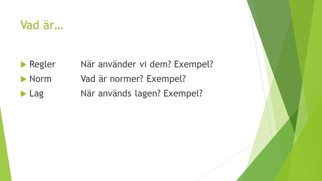 Vad är…  Regler När använder vi dem? Exempel?  NormVad är normer? Exempel?  LagNär används lagen? Exempel?