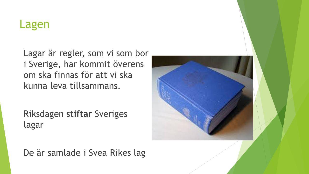 Lagen Lagar är regler, som vi som bor i Sverige, har kommit överens om ska finnas för att vi ska kunna leva tillsammans. Riksdagen stiftar Sveriges la