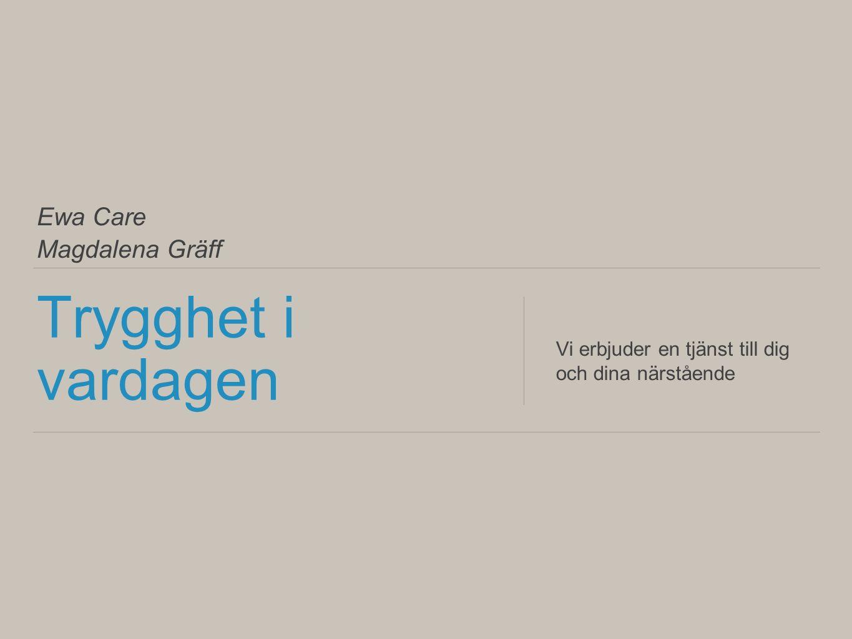 Ewa Care Magdalena Gräff Trygghet i vardagen Vi erbjuder en tjänst till dig och dina närstående