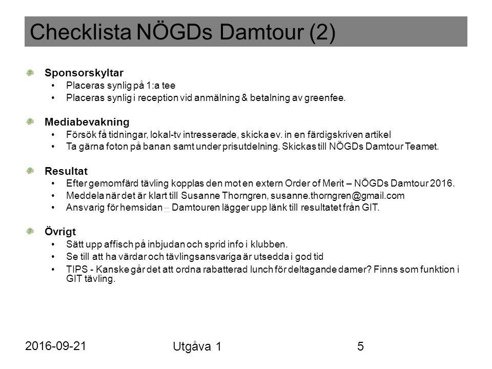 Checklista NÖGDs Damtour (2) Sponsorskyltar Placeras synlig på 1:a tee Placeras synlig i reception vid anmälning & betalning av greenfee.