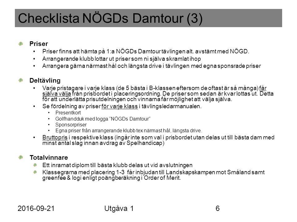 Checklista NÖGDs Damtour (3) Priser Priser finns att hämta på 1:a NÖGDs Damtour tävlingen alt.