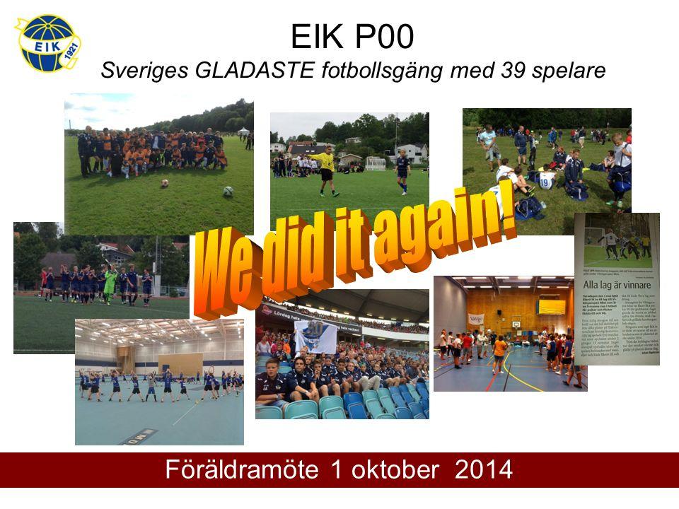 EIK P00 Sveriges GLADASTE fotbollsgäng med 39 spelare Föräldramöte 1 oktober 2014