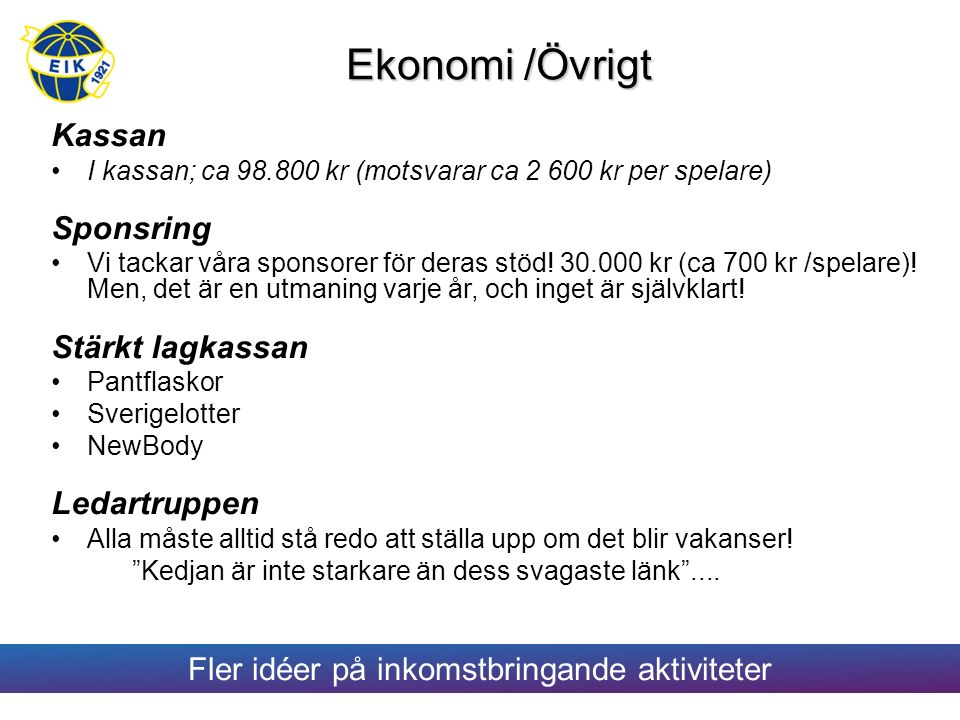 Ekonomi /Övrigt Kassan I kassan; ca 98.800 kr (motsvarar ca 2 600 kr per spelare) Sponsring Vi tackar våra sponsorer för deras stöd.