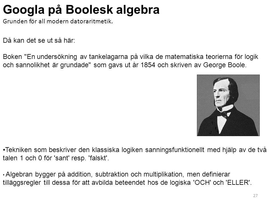 Googla på Boolesk algebra Grunden för all modern datoraritmetik. Då kan det se ut så här: Boken