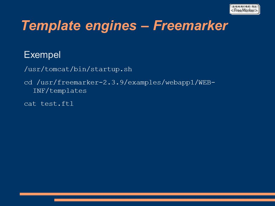 Template engines – Freemarker Exempel /usr/tomcat/bin/startup.sh cd /usr/freemarker-2.3.9/examples/webapp1/WEB- INF/templates cat test.ftl