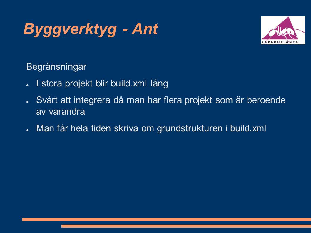 Byggverktyg - Ant Exempel /usr/tomcat/bin/startup.sh cd /projects/stockholmstad/mallprojektet/trunk cat build.xml ant stop ant deploy ant start http://localhost:8080/mallar/index.jsp