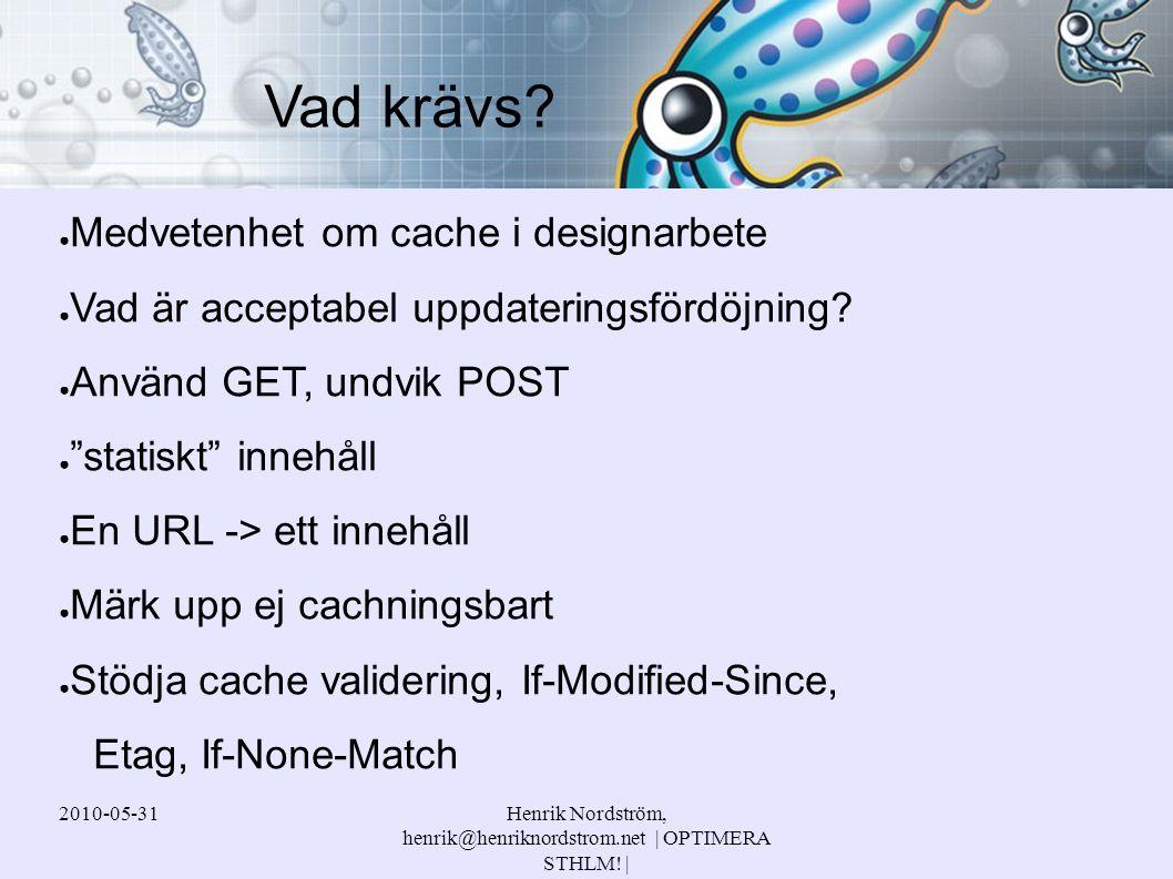 2010-05-31Henrik Nordström, henrik@henriknordstrom.net | OPTIMERA STHLM! | ● Medvetenhet om cache i designarbete ● Vad är acceptabel uppdateringsfördö