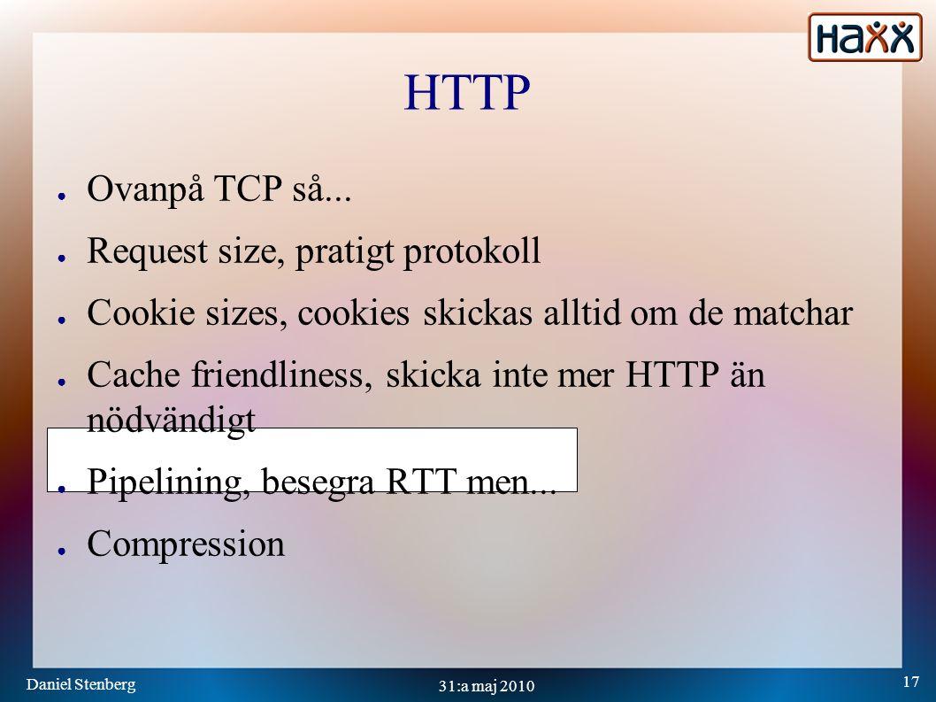 Daniel Stenberg 17 31:a maj 2010 HTTP ● Ovanpå TCP så...