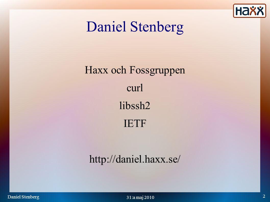 Daniel Stenberg 2 31:a maj 2010 Daniel Stenberg Haxx och Fossgruppen curl libssh2 IETF http://daniel.haxx.se/
