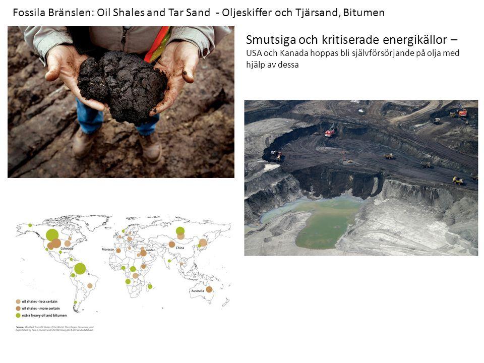 Fossila Bränslen: Oil Shales and Tar Sand - Oljeskiffer och Tjärsand, Bitumen Smutsiga och kritiserade energikällor – USA och Kanada hoppas bli självförsörjande på olja med hjälp av dessa