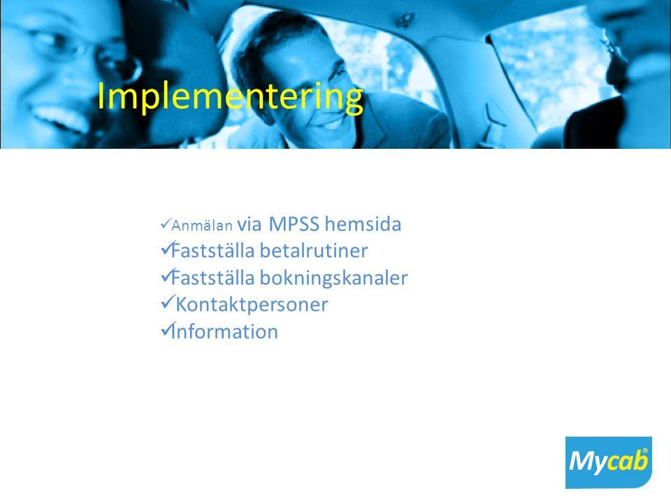 Implementering Anmälan via MPSS hemsida Fastställa betalrutiner Fastställa bokningskanaler Kontaktpersoner Information