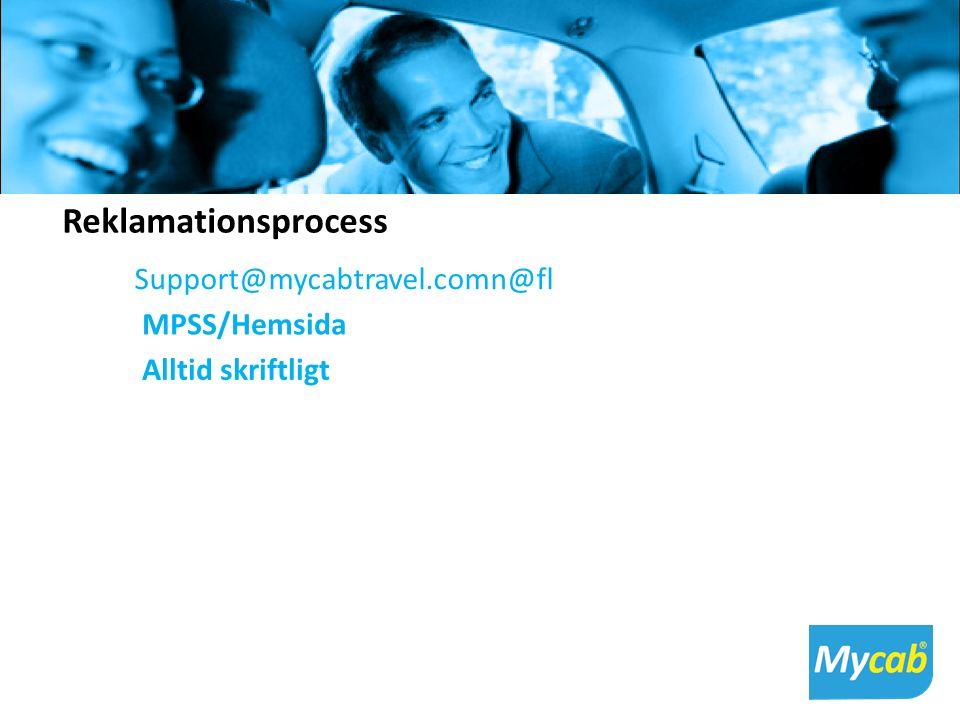 Reklamationsprocess Support@mycabtravel.comn@fl ygtaxi.se MPSS/Hemsida Alltid skriftligt