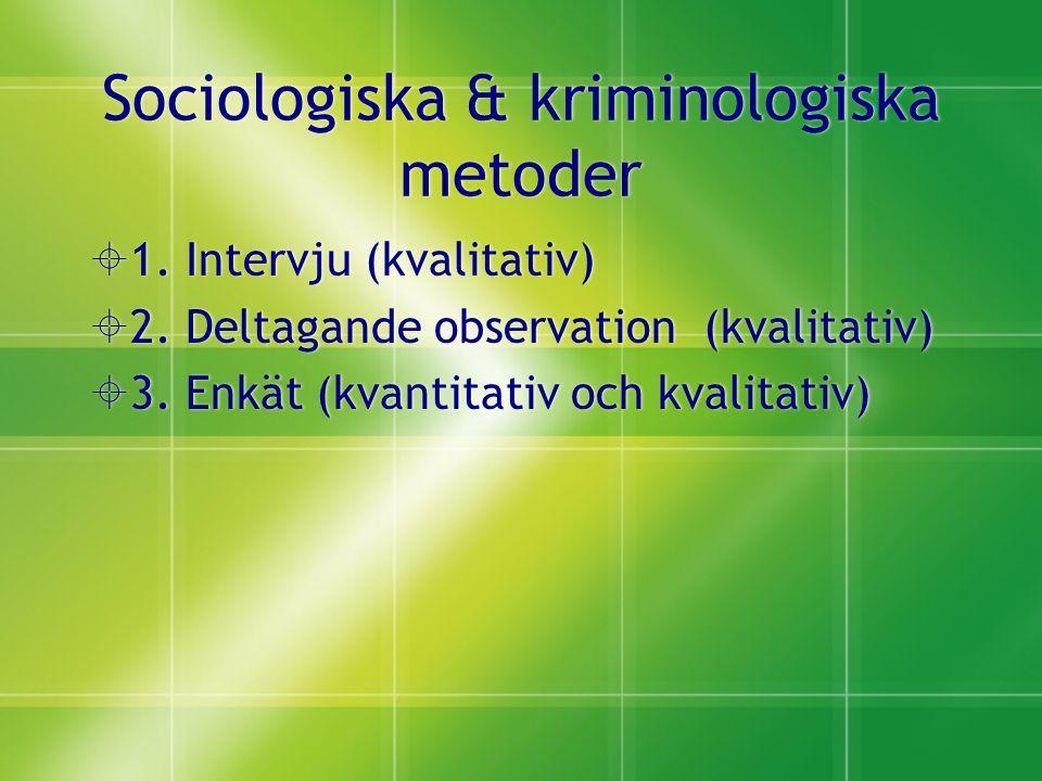 Sociologiska & kriminologiska metoder  1. Intervju (kvalitativ)  2.