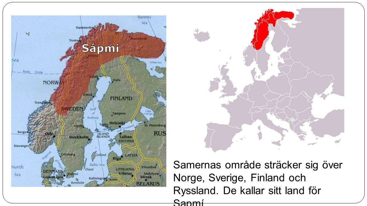 Samernas område sträcker sig över Norge, Sverige, Finland och Ryssland. De kallar sitt land för Sapmí.