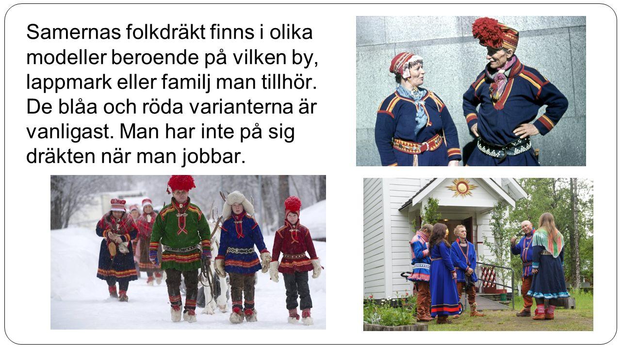 Samernas folkdräkt finns i olika modeller beroende på vilken by, lappmark eller familj man tillhör. De blåa och röda varianterna är vanligast. Man har