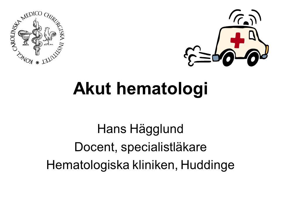 Akut hematologi Hans Hägglund Docent, specialistläkare Hematologiska kliniken, Huddinge