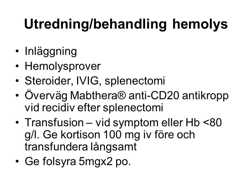 Utredning/behandling hemolys Inläggning Hemolysprover Steroider, IVIG, splenectomi Överväg Mabthera® anti-CD20 antikropp vid recidiv efter splenectomi Transfusion – vid symptom eller Hb <80 g/l.
